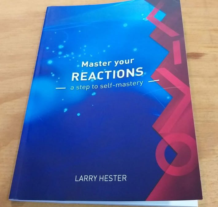 """""""Master your REACTIONS – a step to self-mastery"""" by Larry Hester"""